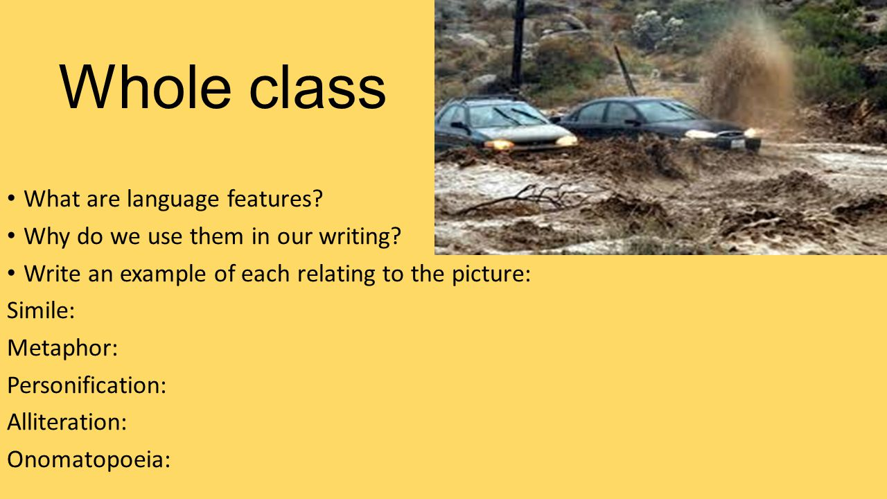 Whole class What are language features. Why do we use them in our writing.