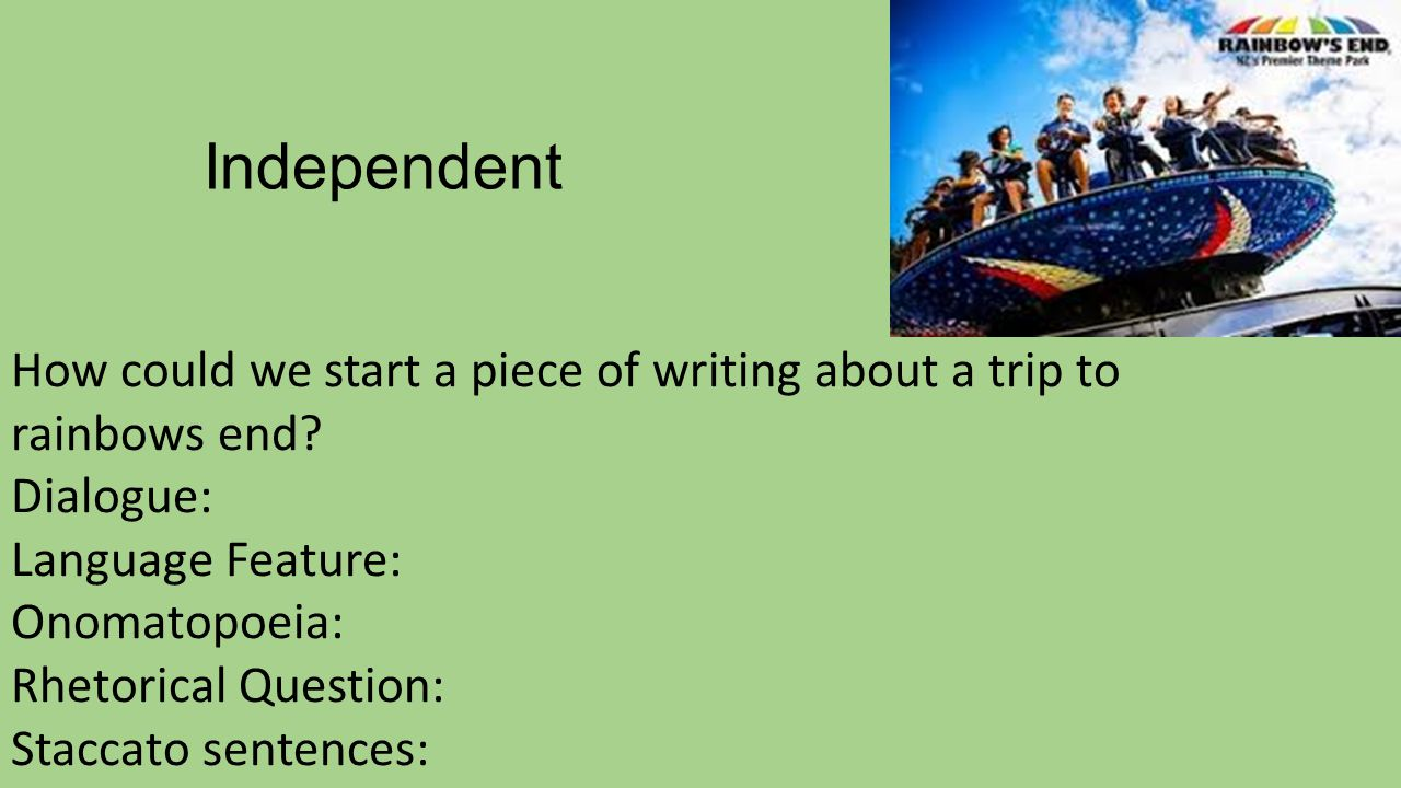 Independent How could we start a piece of writing about a trip to rainbows end.