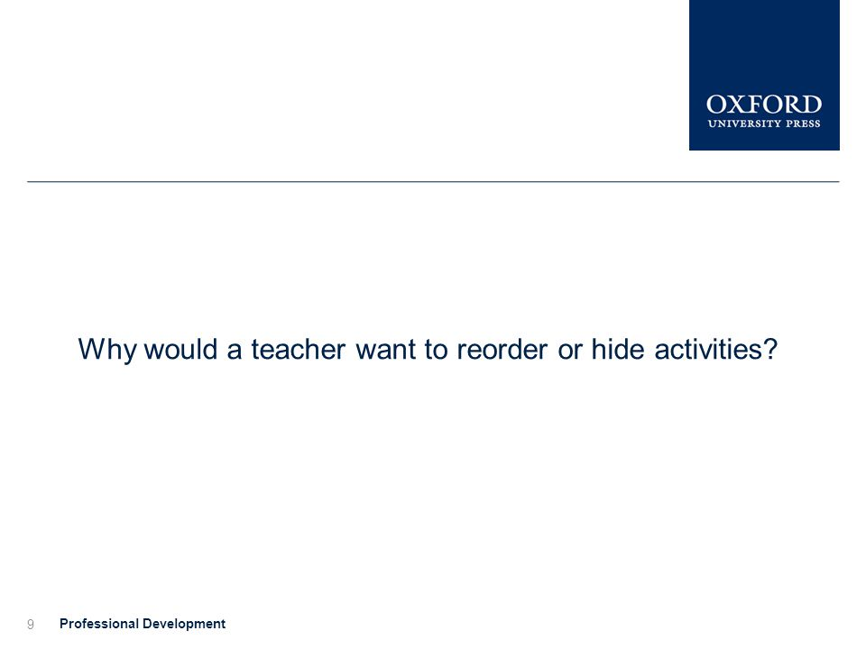 9 Why would a teacher want to reorder or hide activities?