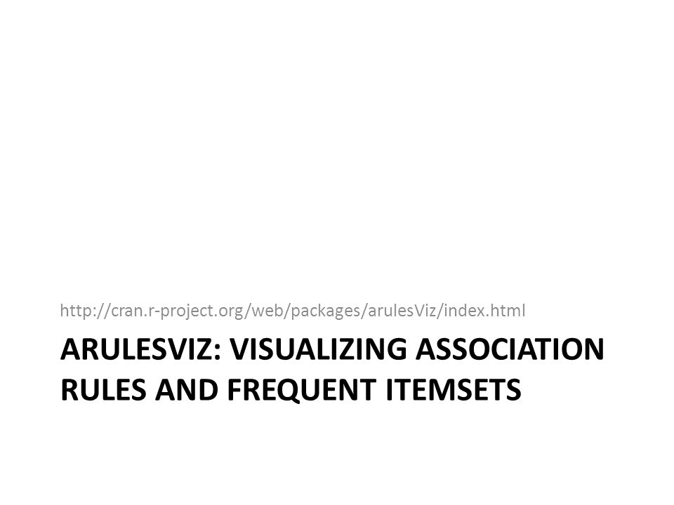 ARULESVIZ: VISUALIZING ASSOCIATION RULES AND FREQUENT ITEMSETS http://cran.r-project.org/web/packages/arulesViz/index.html