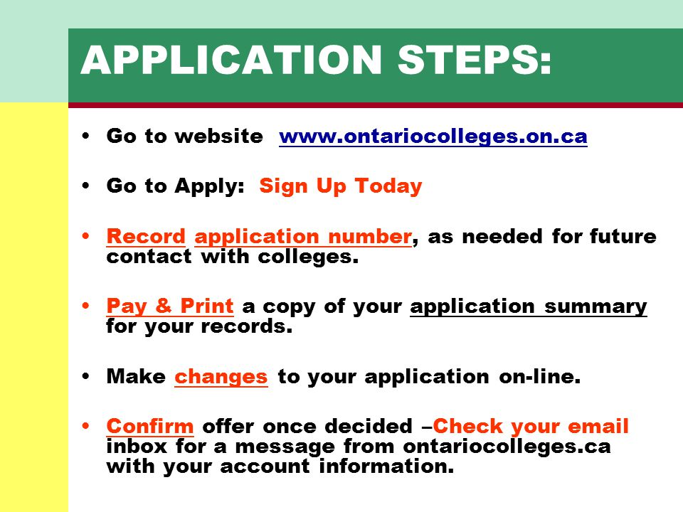 APPLICATION STEPS: Go to website www.ontariocolleges.on.cawww.ontariocolleges.on.ca Go to Apply: Sign Up Today Record application number, as needed fo