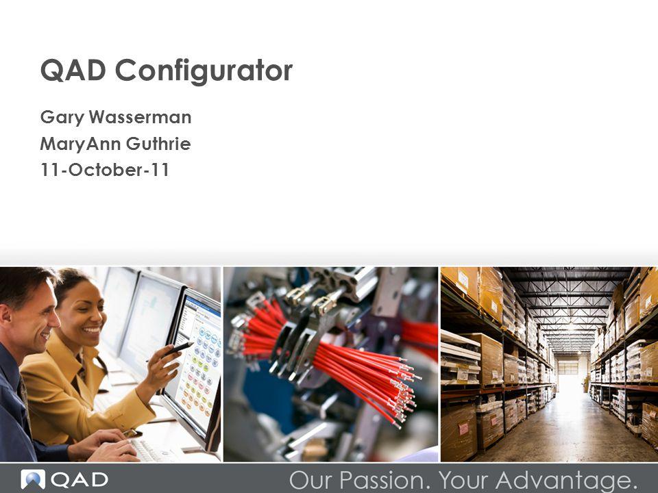 QAD Configurator Gary Wasserman MaryAnn Guthrie 11-October-11