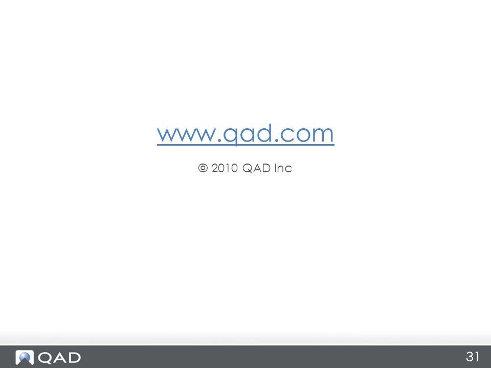 www.qad.com © 2010 QAD Inc 31