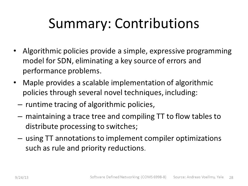 Summary: Contributions Algorithmic policies provide a simple, expressive programming model for SDN, eliminating a key source of errors and performance problems.
