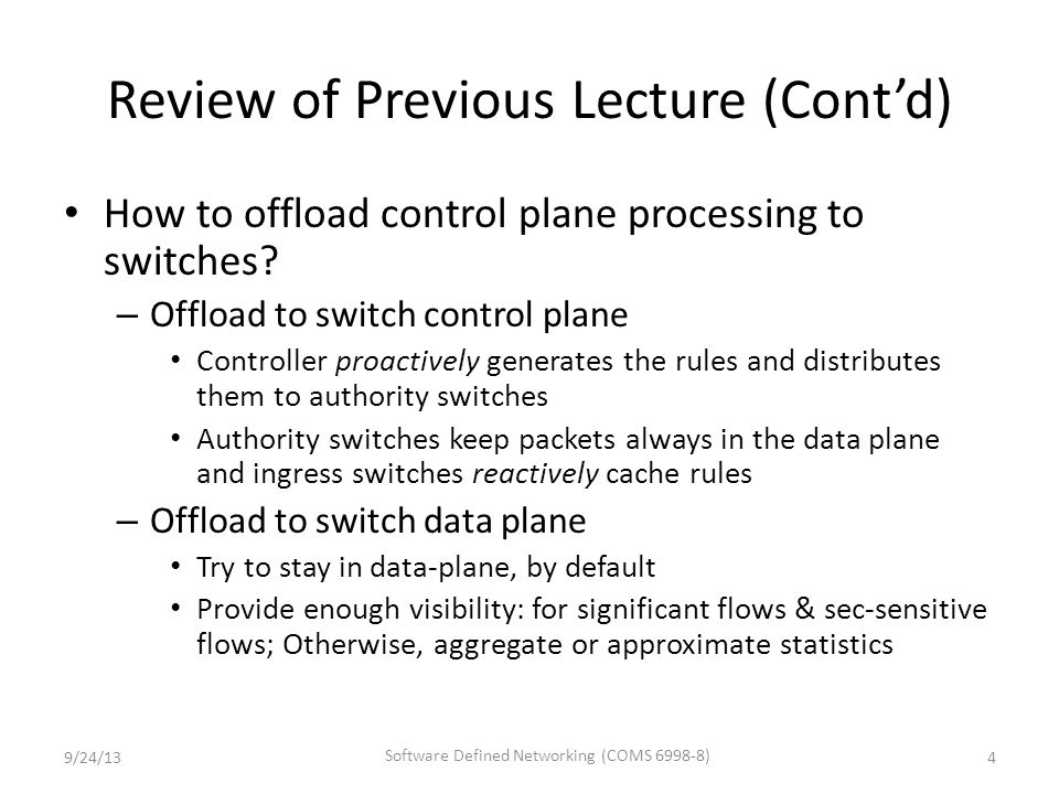 Review of Previous Lecture (Cont'd) How to offload control plane processing to switches.