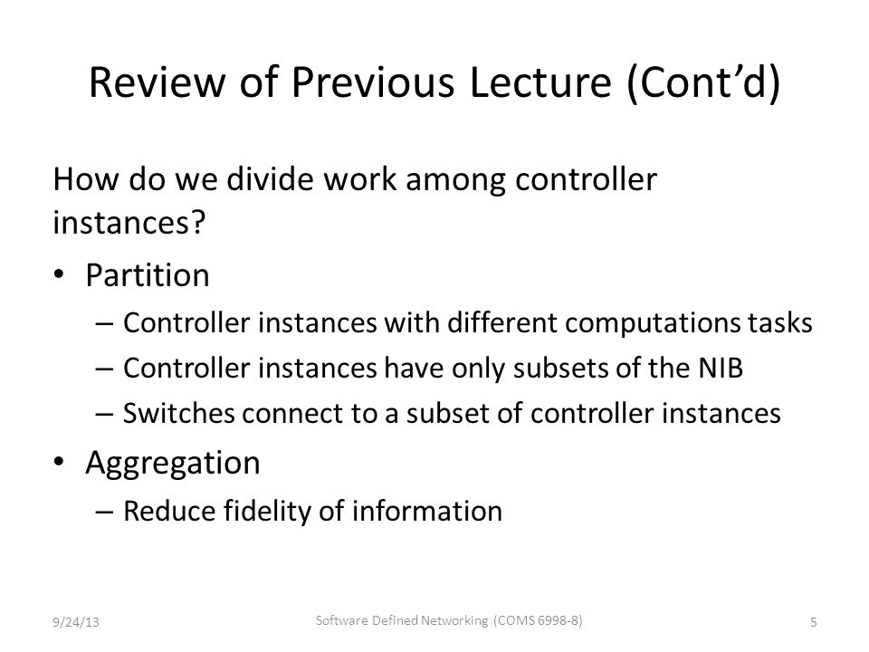 Review of Previous Lecture (Cont'd) How do we divide work among controller instances.