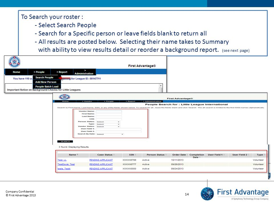 Company Confidential © First Advantage 2013 14 To Search your roster : - Select Search People - Search for a Specific person or leave fields blank to return all - All results are posted below.