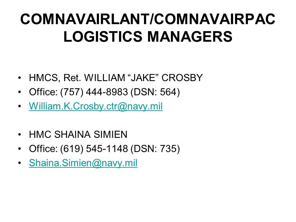 "COMNAVAIRLANT/COMNAVAIRPAC LOGISTICS MANAGERS HMCS, Ret. WILLIAM ""JAKE"" CROSBY Office: (757) 444-8983 (DSN: 564) William.K.Crosby.ctr@navy.mil HMC SHA"