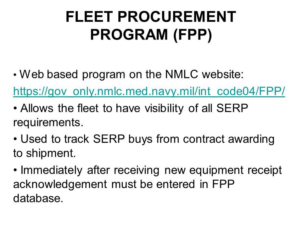 FLEET PROCUREMENT PROGRAM (FPP) Web based program on the NMLC website: https://gov_only.nmlc.med.navy.mil/int_code04/FPP/ Allows the fleet to have vis