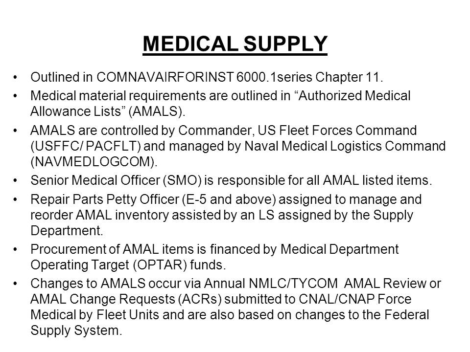 """Outlined in COMNAVAIRFORINST 6000.1series Chapter 11. Medical material requirements are outlined in """"Authorized Medical Allowance Lists"""" (AMALS). AMAL"""