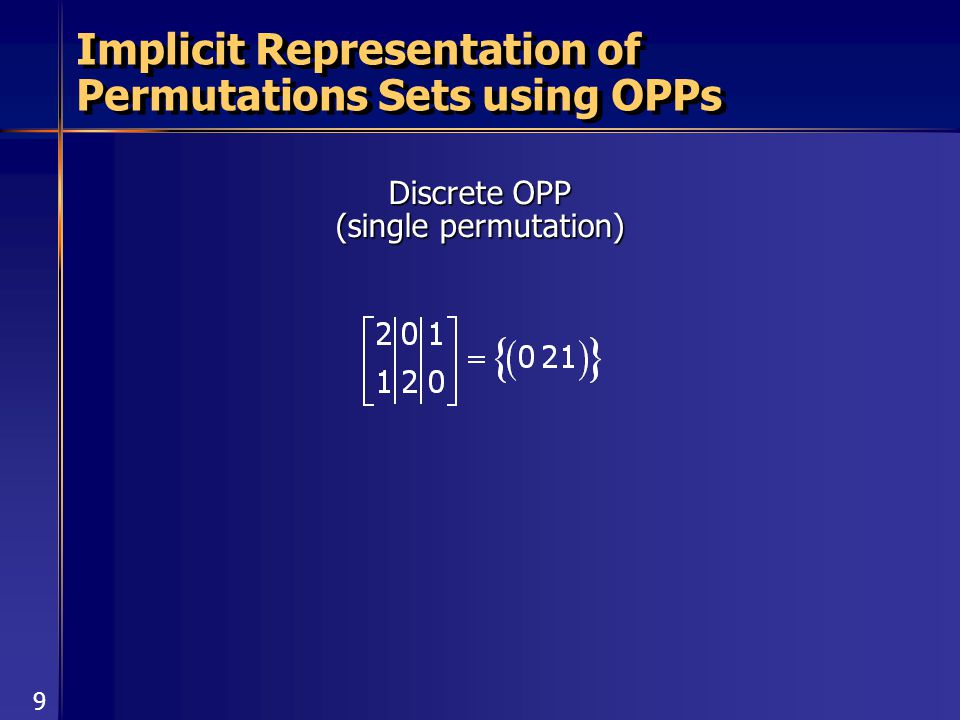 9 Implicit Representation of Permutations Sets using OPPs Discrete OPP (single permutation)