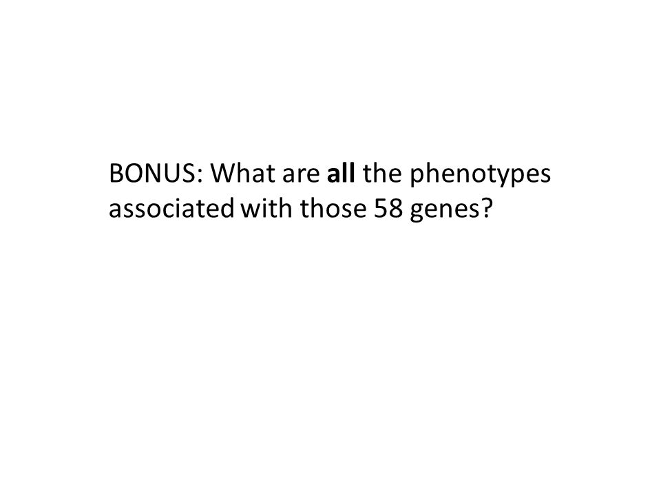 BONUS: What are all the phenotypes associated with those 58 genes?