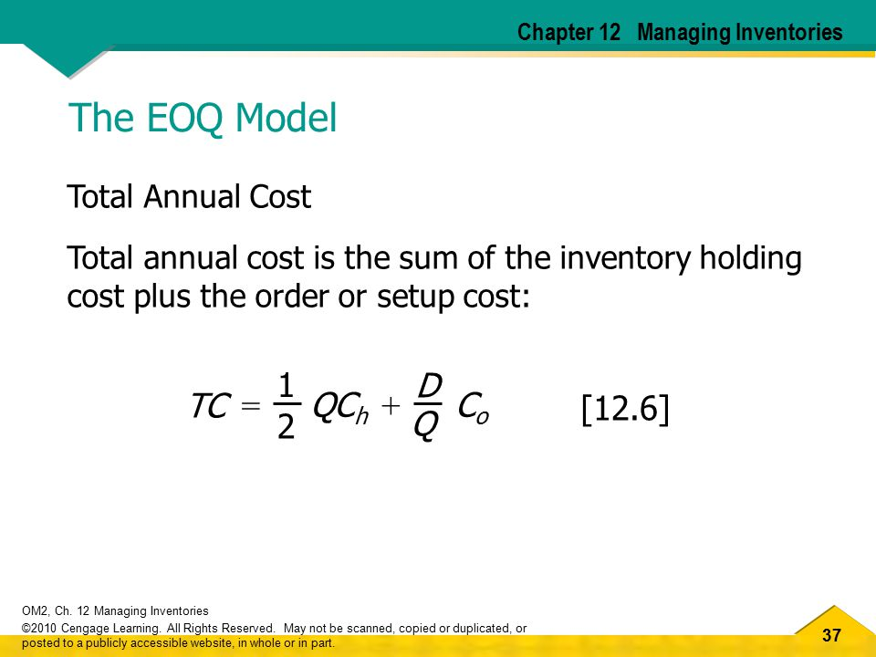 37 OM2, Ch. 12 Managing Inventories ©2010 Cengage Learning. All Rights Reserved. May not be scanned, copied or duplicated, or posted to a publicly acc