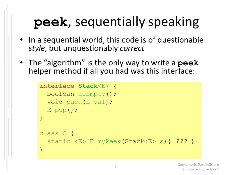 "peek, sequentially speaking In a sequential world, this code is of questionable style, but unquestionably correct The ""algorithm"" is the only way to w"