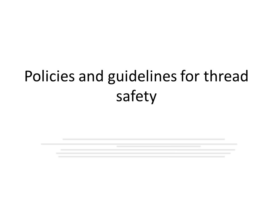Policies and guidelines for thread safety