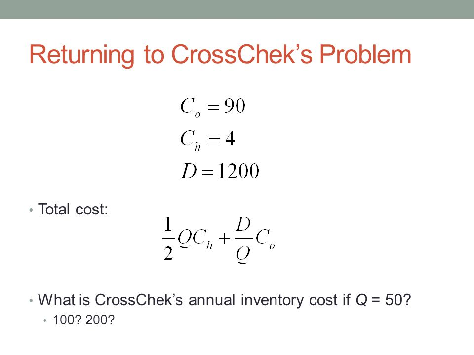 Returning to CrossChek's Problem Total cost: What is CrossChek's annual inventory cost if Q = 50.
