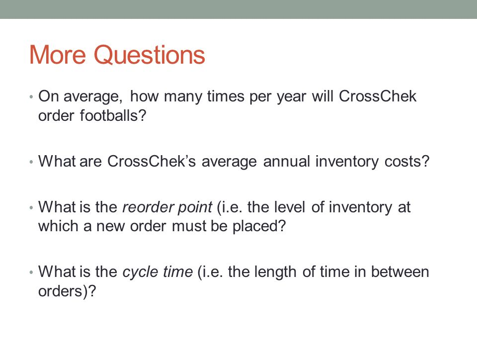 More Questions On average, how many times per year will CrossChek order footballs.
