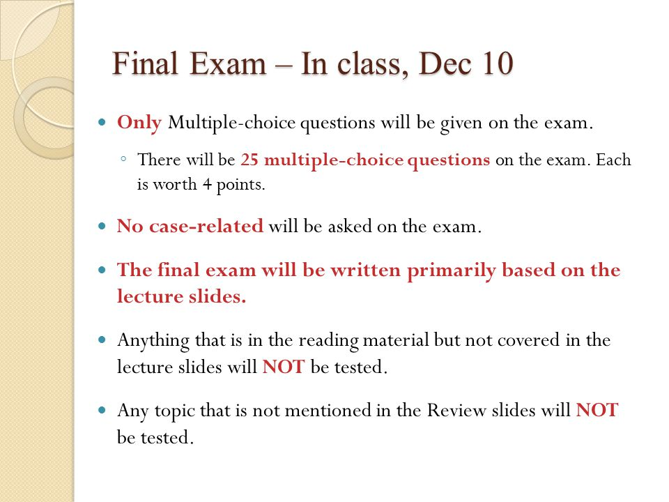 Final Exam – In class, Dec 10 Only Multiple-choice questions will be given on the exam.