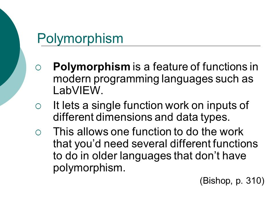 Floyd, Digital Fundamentals, 10 th ed Polymorphism  Polymorphism is a feature of functions in modern programming languages such as LabVIEW.