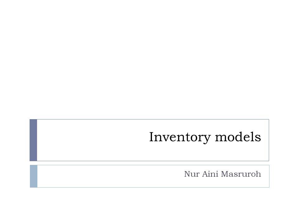 Inventory models Nur Aini Masruroh