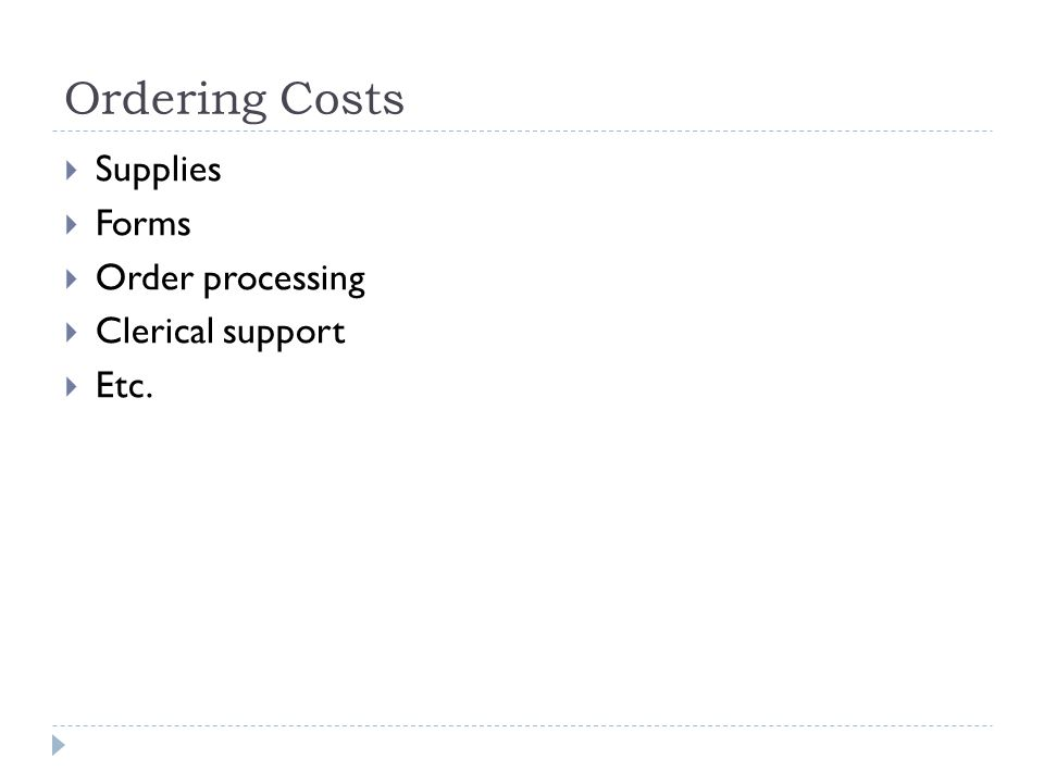Ordering Costs  Supplies  Forms  Order processing  Clerical support  Etc.