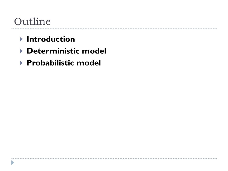 Outline  Introduction  Deterministic model  Probabilistic model