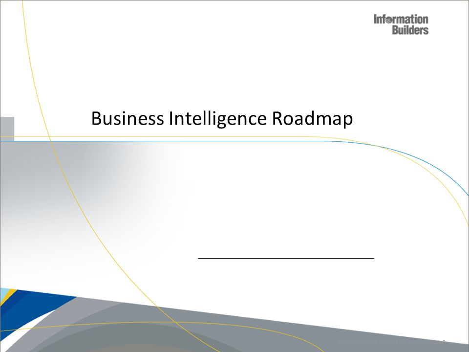 Business Intelligence Roadmap Copyright 20011, Information Builders. Slide 2