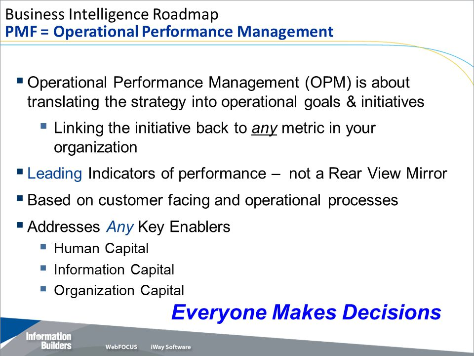 Copyright 2007, Information Builders. Slide 41  Operational Performance Management (OPM) is about translating the strategy into operational goals & i