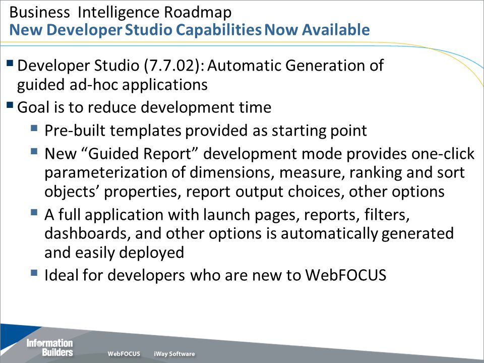 Copyright 2007, Information Builders. Slide 58 Business Intelligence Roadmap New Developer Studio Capabilities Now Available  Developer Studio (7.7.0
