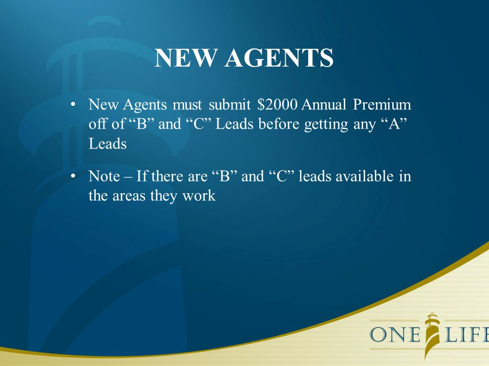 "NEW AGENTS New Agents must submit $2000 Annual Premium off of ""B"" and ""C"" Leads before getting any ""A"" Leads Note – If there are ""B"" and ""C"" leads ava"