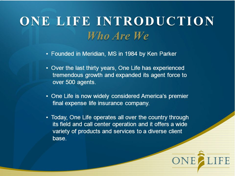 ONE LIFE INTRODUCTION Who Are We Founded in Meridian, MS in 1984 by Ken Parker Over the last thirty years, One Life has experienced tremendous growth