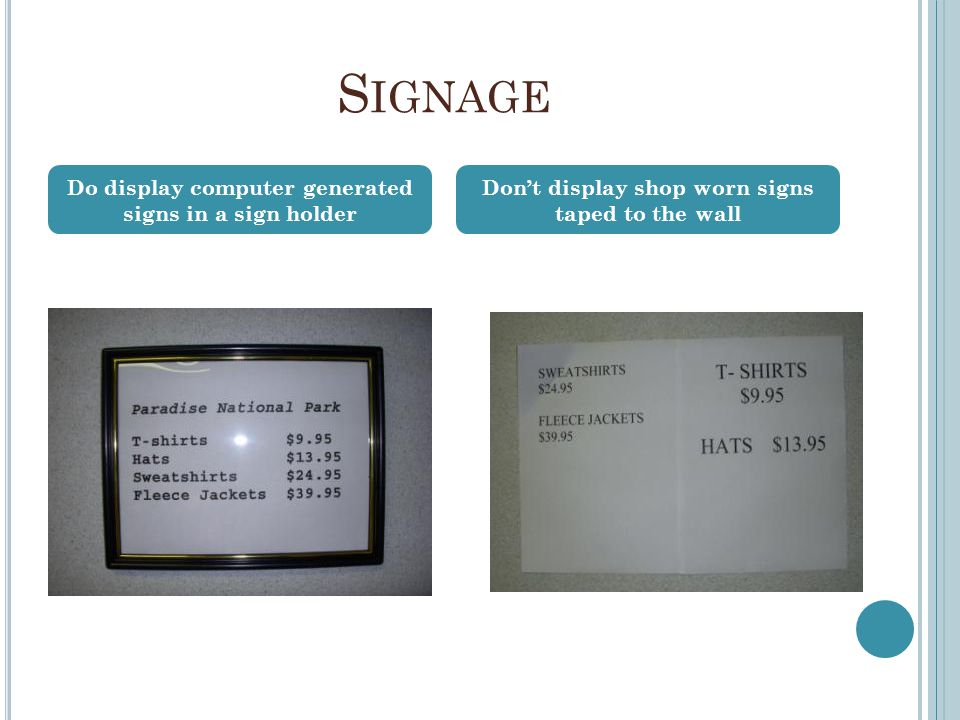 S IGNAGE Do display computer generated signs in a sign holder Don't display shop worn signs taped to the wall