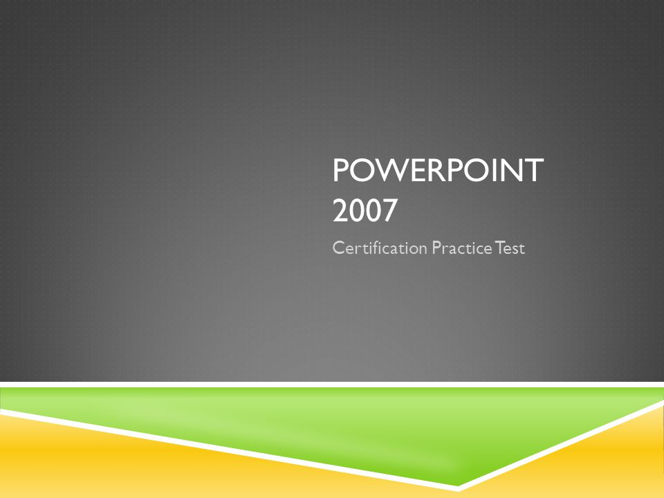 POWERPOINT 2007 Certification Practice Test