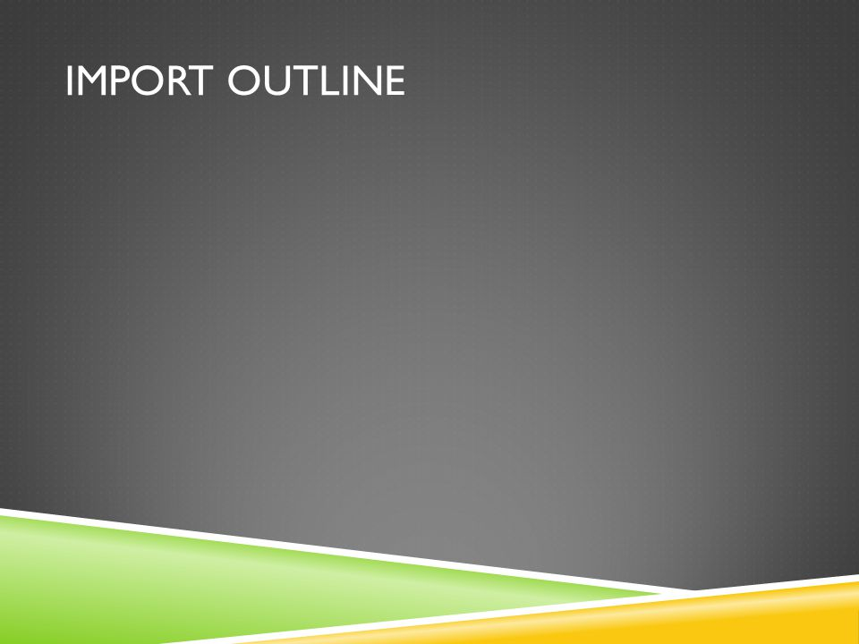 IMPORT OUTLINE