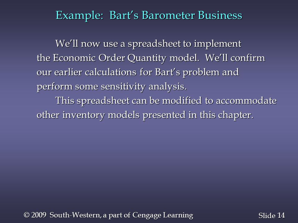 14 Slide © 2009 South-Western, a part of Cengage Learning Example: Bart's Barometer Business We'll now use a spreadsheet to implement the Economic Ord