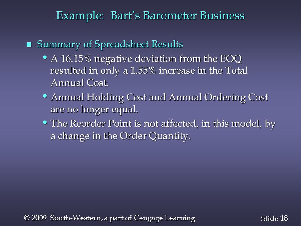 18 Slide © 2009 South-Western, a part of Cengage Learning Example: Bart's Barometer Business n Summary of Spreadsheet Results A 16.15% negative deviat