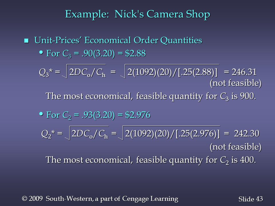 43 Slide © 2009 South-Western, a part of Cengage Learning Example: Nick's Camera Shop n Unit-Prices' Economical Order Quantities For C 3 =.90(3.20) =