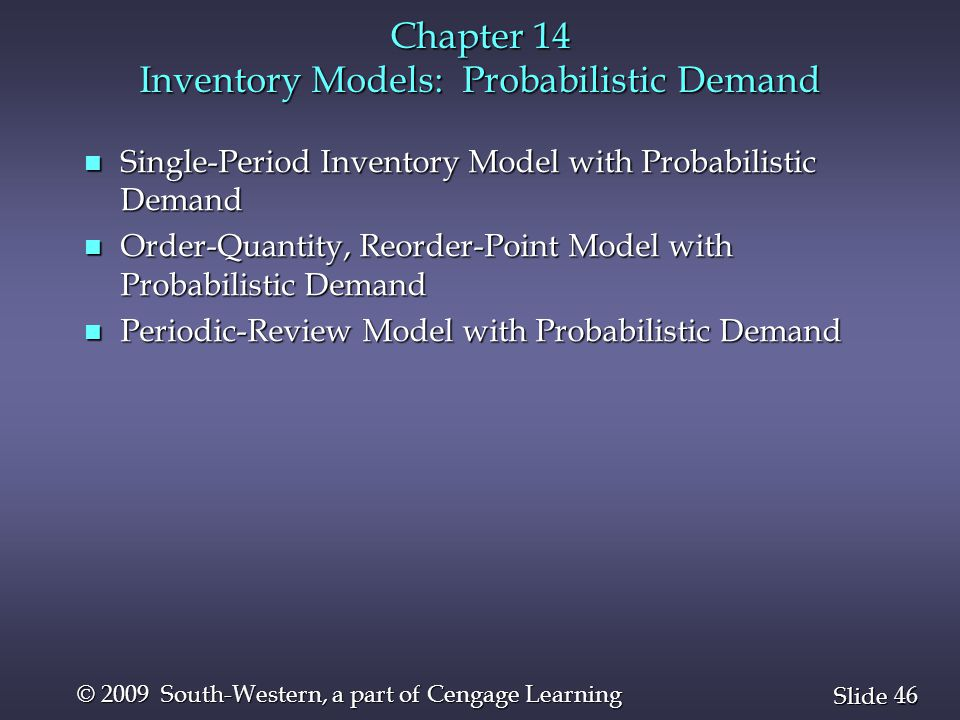 46 Slide © 2009 South-Western, a part of Cengage Learning Chapter 14 Inventory Models: Probabilistic Demand n Single-Period Inventory Model with Proba