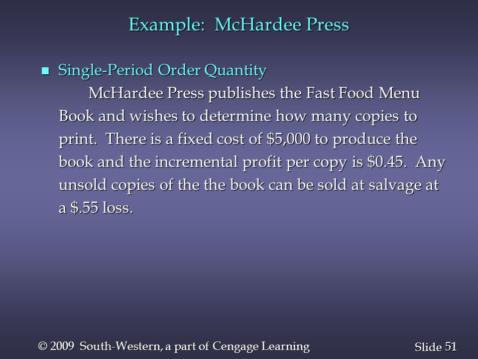 51 Slide © 2009 South-Western, a part of Cengage Learning Example: McHardee Press n Single-Period Order Quantity McHardee Press publishes the Fast Foo
