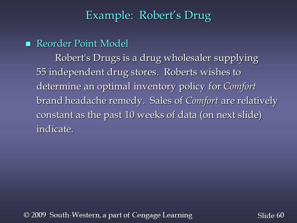 60 Slide © 2009 South-Western, a part of Cengage Learning n Reorder Point Model Robert's Drugs is a drug wholesaler supplying 55 independent drug stor