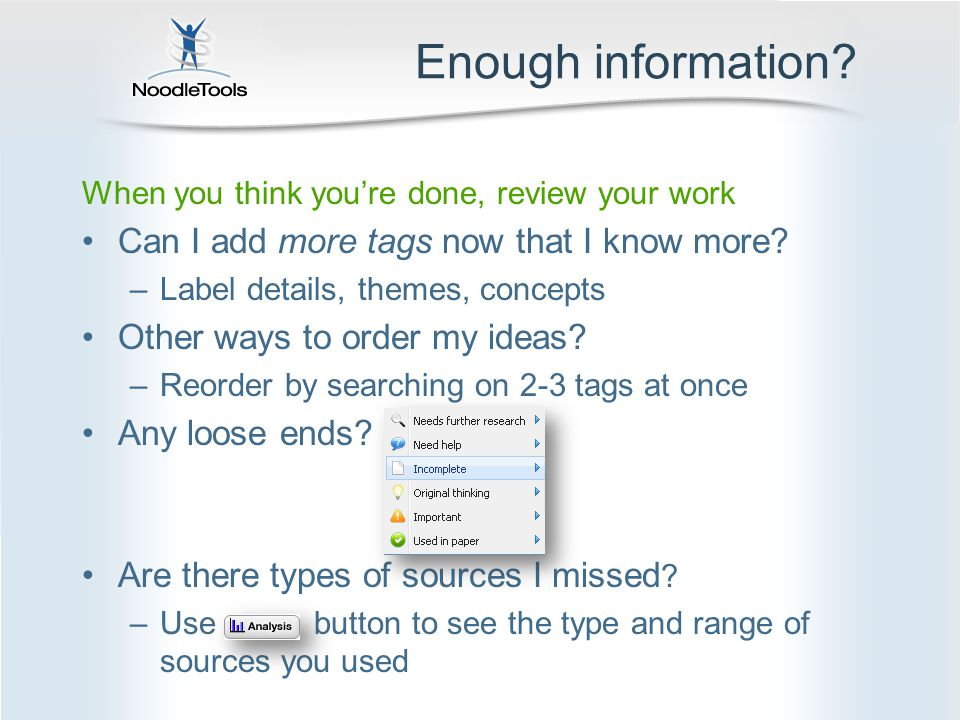 Enough information? When you think you're done, review your work Can I add more tags now that I know more? –Label details, themes, concepts Other ways