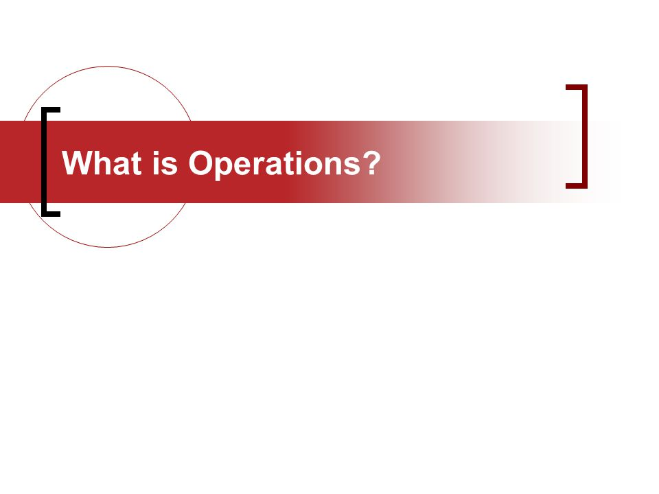 Operations – One Word Efficiency Production Supply Boring Team building Decision making Strategy BLAH.