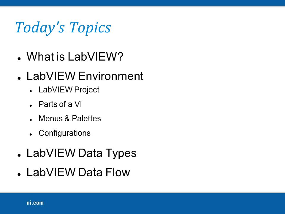 Today s Topics What is LabVIEW.