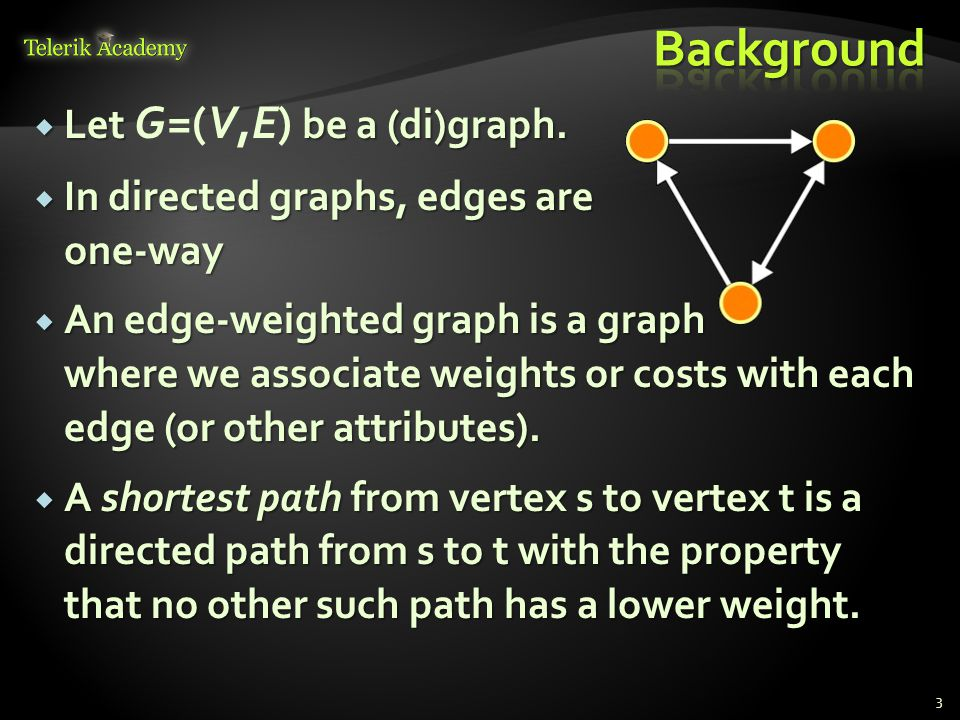  Let be a (di)graph.  Let G=(V,E) be a (di)graph.  In directed graphs, edges are one-way  An edge-weighted graph is a graph where we associate wei