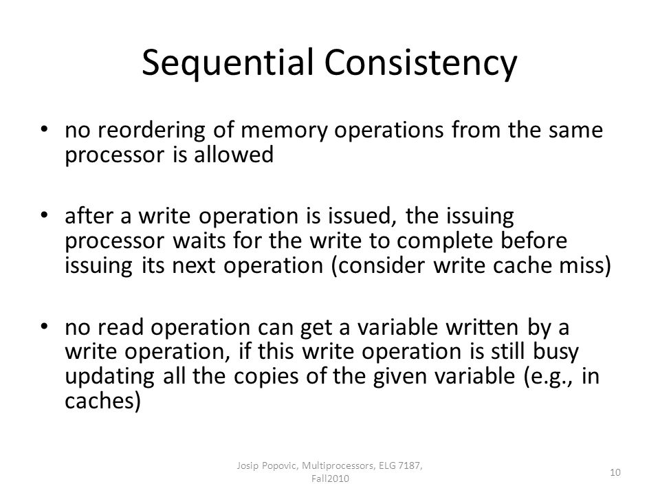 Sequential Consistency no reordering of memory operations from the same processor is allowed after a write operation is issued, the issuing processor