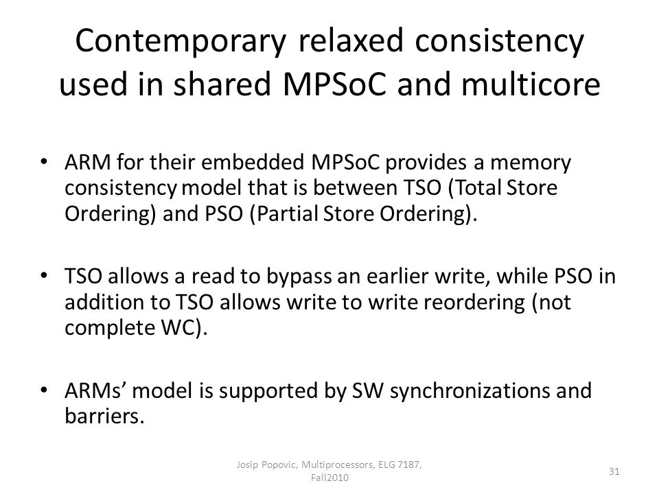 Contemporary relaxed consistency used in shared MPSoC and multicore ARM for their embedded MPSoC provides a memory consistency model that is between T