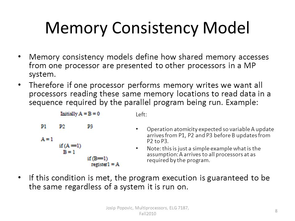 Memory Consistency Model Memory consistency models define how shared memory accesses from one processor are presented to other processors in a MP syst