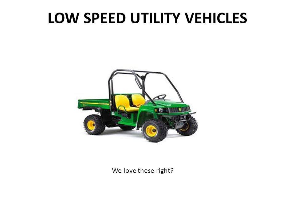 LOW SPEED UTILITY VEHICLES We love these right