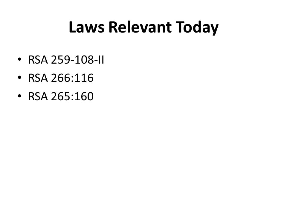 Laws Relevant Today RSA 259-108-II RSA 266:116 RSA 265:160