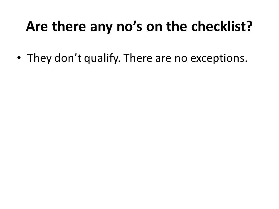 Are there any no's on the checklist They don't qualify. There are no exceptions.